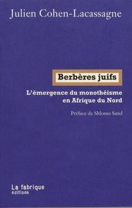 Julien Cohen-Lacassagne - Berbères juifs - L'émergence du monothéisme en Afrique du Nord.