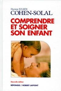 Julien Cohen-Solal - Comprendre et soigner son enfant.