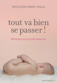 Julien Cohen-Solal - Tout va bien se passer ! - Réponses aux jeunes parents.