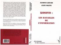 Julien Collette et Raymond Clarinard - Kosovo, les batailles de l'information.