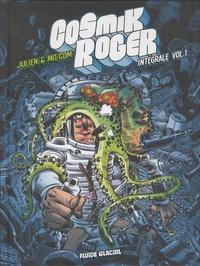 Julien et  Mo-Cdm - Cosmik Roger L'intégrale Volume 1 : Tome 1 ; Tome 2, Une planète sinon rien ; Tome 3, Contre le Général Gore - Avec un dossier et 2 histoires inédites.