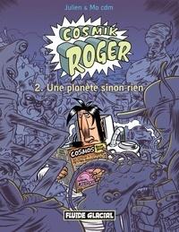 Julien et  Mo-Cdm - Cosmik Roger Tome 2 : Une planète sinon rien.