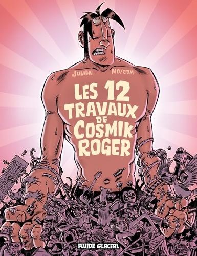 Julien et  Mo-Cdm - Cosmik Roger Tome 5 : Les 12 travaux de Cosmik Roger.