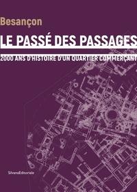 Julien Cosnuau et Claudine Munier - Le passé des passages - 2000 ans d'histoire d'un quartier commerçant.