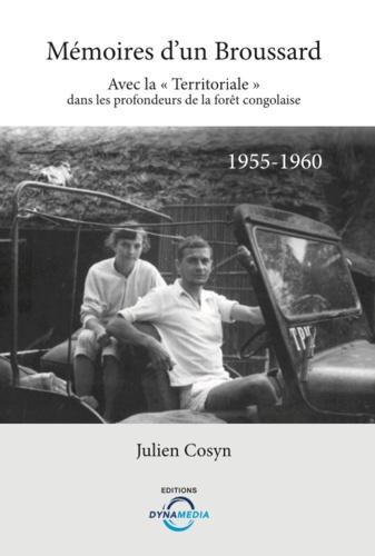 """Julien Cosyn - Mémoires d'un broussard - Avec la """"Territoriale"""" dans les profondeurs de la fôret congolaise (1955-1960)."""
