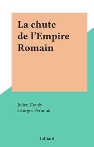 Julien Coudy et Georges Pernoud - La chute de l'Empire Romain.