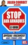 Julien Courbet - Stop aux arnaques : le guide spécial vacances.