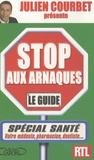 Julien Courbet - Stop aux arnaques : le guide - Spécial santé.