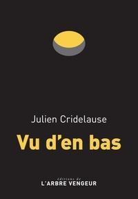 Julien Cridelause - Vu d'en bas.