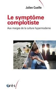 Julien Cueille - Le symptôme complotiste - Aux marges de la culture hypermoderne.