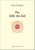Julien d' Abrigeon - Pas Billy The Kid - Alias Le roman avorté de Lew Wallace ; Alias L'arme à gauche.