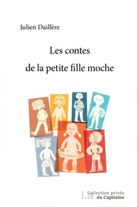 Julien Daillère - Les contes de la petite fille moche.