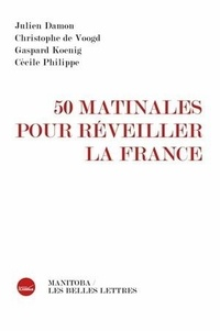 Julien Damon et Christophe de Voogd - 50 matinales pour réveiller la France.