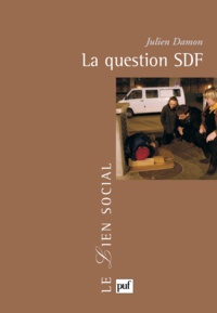 Julien Damon - La question SDF - Critique d'une action publique.