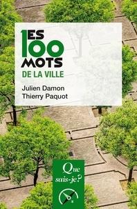 Julien Damon et Thierry Paquot - Les 100 mots de la ville.