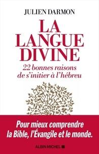 Julien Darmon - La langue divine - 22 bonnes raisons de s'initier à l'hébreu.