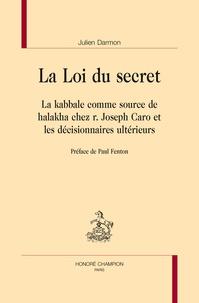 Julien Darmon - La loi du secret - La kabbale comme source de halakha chez r. Joseph Caro et les décisionnaires ultérieurs.