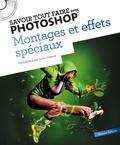 Julien Debove - Savoir tout faire avec Photoshop - Montage et effets spéciaux. 1 Cédérom