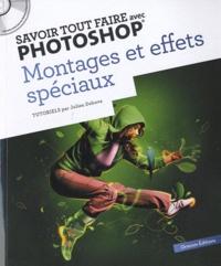 Julien Debove - Savoir tout faire avec Photoshop - Montages et effets spéciaux. 1 Cédérom