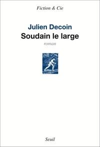 Julien Decoin - Soudain le large.