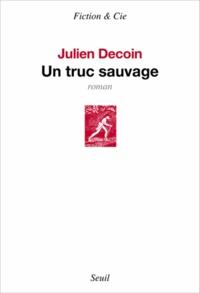 Julien Decoin - Un truc sauvage.