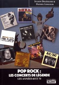 Julien Deléglise et Daniel Lesueur - Pop rock : les concerts de légende - Les années 60 et 70.