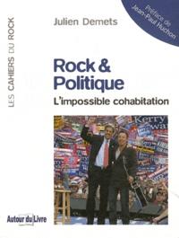Julien Demets - Rock & Politique - L'impossible cohabitation.
