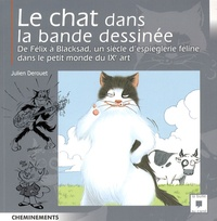 Julien Derouet - Le chat dans la bande dessinée - De Félix à Blacksad, un siècle d'espièglerie féline dans le petit monde du IXe art.