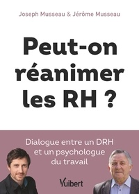 Julien Descours et Joseph Musseau - Peut-on réanimer les RH ? - Dialogue entre un DRH et un psychologue du travail.