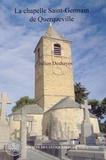 Julien Deshayes - La chapelle Saint-Germain de Querqueville, un édifice phare de la Normandie médiévale.