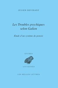 Julien Devinant - Les troubles psychiques selon Galien - Etude d'un système de pensée.