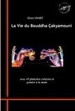 Julien Doré et Henri Doré - La Vie du Bouddha Çakyamouni - avec 45 planches colorées et peintes à la main.