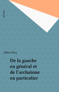 Julien Dray - De la gauche en général et de l'archaïsme en particulier.