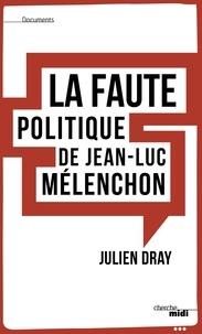Julien Dray - La faute politique de Jean-Luc Mélenchon.
