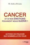 Julien Drouin - Cancer - Et si nos émotions pouvaient nous guérir ?.