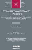 Julien Dubarry - Le transfert conventionnel de propriété - Essai sur le mécanisme translatif à la lumière des droits français et allemand.