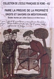 Julien Dubouloz et Alice Ingold - Faire la preuve de la propriété - Droits et savoirs en Méditerranée (Antiquité - Temps modernes).