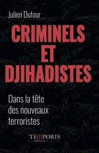Julien Dufour - Criminels et djihadistes - Dans la tête des nouveaux terroristes.