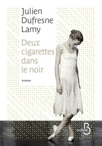 Julien Dufresne-Lamy - Deux cigarettes dans le noir.