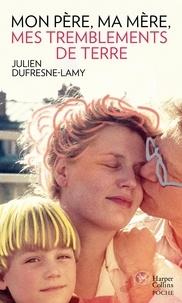 Julien Dufresne-Lamy - Mon père, ma mère, mes tremblements de terre.