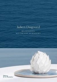Julien Dugourd - Julien Dugourd. Mes pâtisseries, mon parcours, ma résilience.