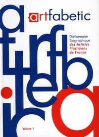 Julien Dumas - Artfabetic - Dictionnaire biographique des artistes plasticiens de France, Tome 1.