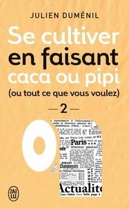 Julien Duménil - Se cultiver en faisant caca ou pipi (ou ce que vous voulez) - Tome 2.