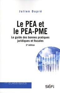 Julien Dupré - Le PEA et le PEA-PME - Le guide des bonnes pratiques juridiques et fiscales.