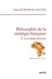 Julien Durand de Sanctis - Philosophie de la stratégie française - Volume 2, La stratégie africaine.