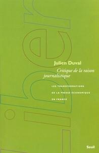 Julien Duval - Critique de la raison journalistique - Les transformations de la presse économique en France.
