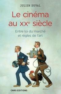 Julien Duval - Le cinéma au XXe siècle - Entre loi du marché et règles de l'art.