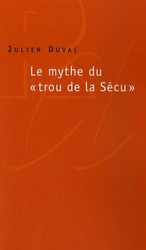 """Julien Duval - Le mythe du """"trou de la Sécu""""."""