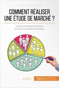 Julien Duvivier et Soraya Belghazi - Comment réaliser une étude de marché ? - Lancez votre projet d'entreprise en toute connaissance de cause.