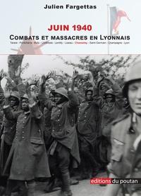 Julien Fargettas - Juin 1940 - Combats et massacres en Lyonnais. Comprenant Chasselay : anatomie d'un massacre.